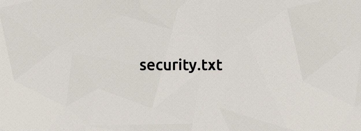 Đề xuất chuẩn security.txt tương tự như robots.txt