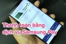 Trải nghiệm thanh toán bằng Samsung Pay: có thêm lý do để thẻ ATM ở nhà