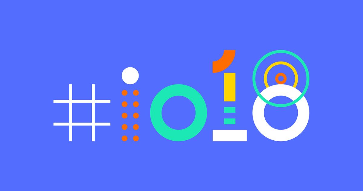 Google I/O 2018 có gì Hot?