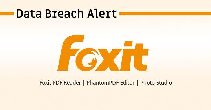Foxit Software bị tấn công, rò rỉ dữ liệu hàng trăm triệu người dùng
